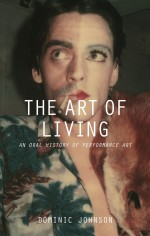 Image: Cover of The Art of Living: An Oral History of Performance Art. Photo by Ulay (S/He from Renais Sense, 1973). Courtesy of the artist and MOT International.